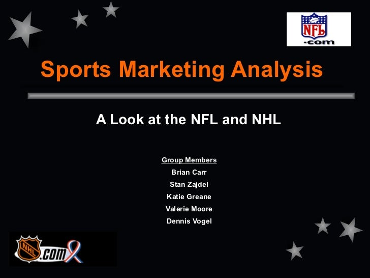 Sports Marketing Analysis    A Look at the NFL and NHL            Group Members              Brian Carr              Stan ...