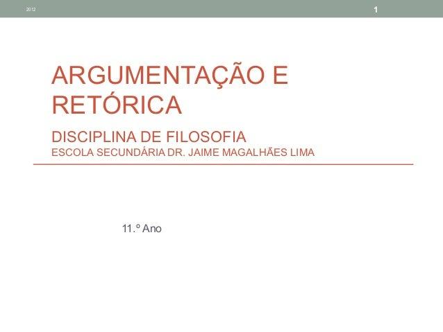 2012                                                1       ARGUMENTAÇÃO E       RETÓRICA       DISCIPLINA DE FILOSOFIA   ...