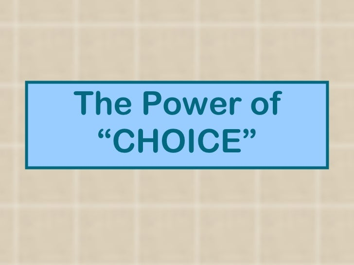 """The Power of """"CHOICE"""""""