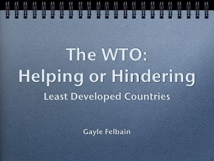 The WTO: Helping or Hindering   Least Developed Countries            Gayle Felbain