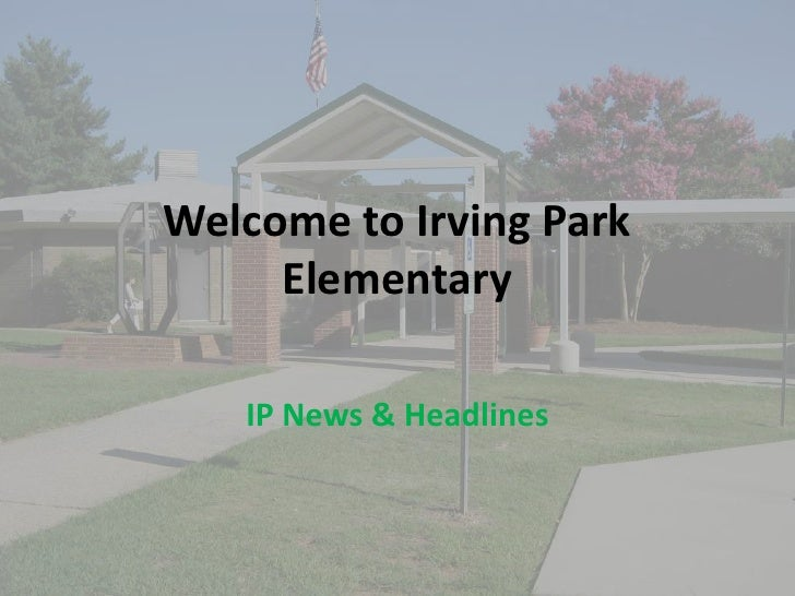 Welcome to Irving Park Elementary<br />IP News & Headlines<br />