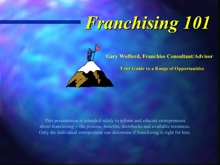 Franchising 101                                  Gary Wofford, Franchise Consultant/Advisor                               ...