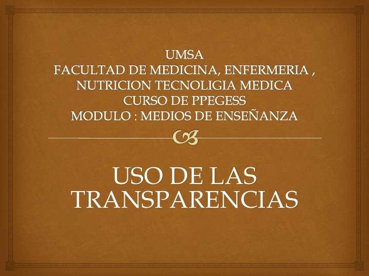 UMSAFACULTAD DE MEDICINA, ENFERMERIA , NUTRICION TECNOLIGIA MEDICACURSO DE PPEGESSMODULO : MEDIOS DE ENSEÑANZA<br />USO DE...