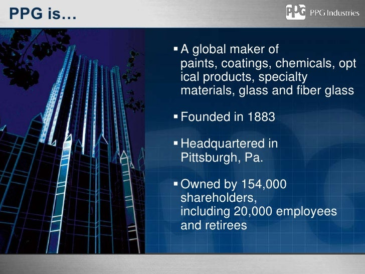 PPG is…<br />A global maker of paints, coatings, chemicals, optical products, specialty materials, glass and fiber glass<b...