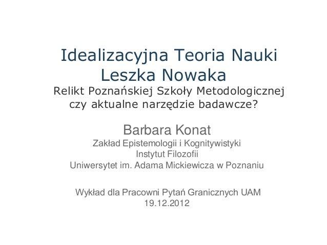 Idealizacyjna Teoria Nauki      Leszka NowakaRelikt Poznańskiej Szkoły Metodologicznej   czy aktualne narzędzie badawcze? ...