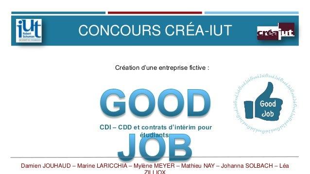 CONCOURS CRÉA-IUT Création d'une entreprise fictive :  CDI – CDD et contrats d'intérim pour étudiants  Damien JOUHAUD – Ma...