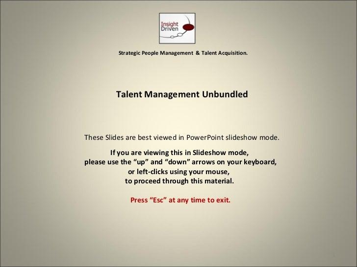 Strategic People Management & Talent Acquisition.         Talent Management UnbundledThese Slides are best viewed in Power...
