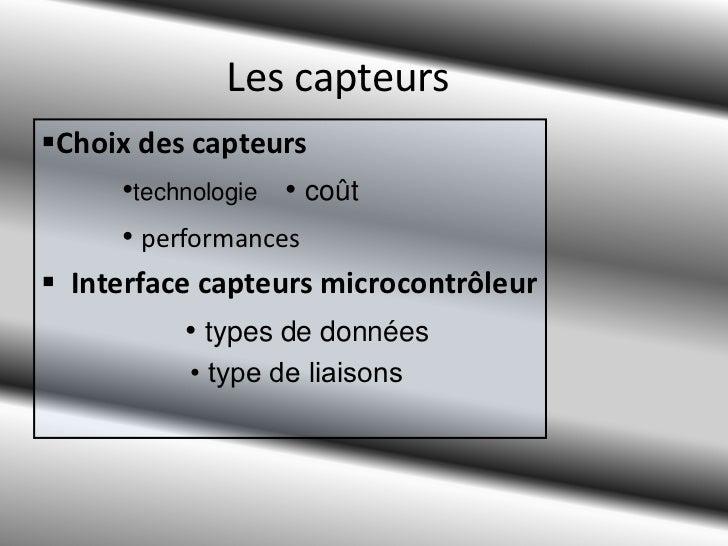 Les capteurs<br /><ul><li>Choix des capteurs</li></ul>•technologie   • coût<br />•performances<br /><ul><li>Interface capt...