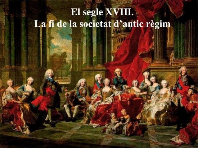 El segle XVIII. La fi de la societat d'antic règim
