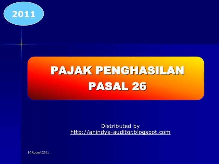 11 August 2011<br />2011<br />PAJAK PENGHASILAN<br />PASAL 26<br />Distributed by <br />http://anindya-auditor.blogspot.co...