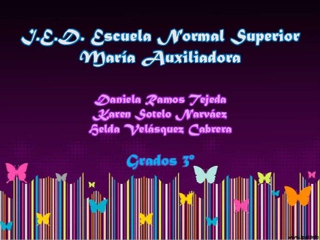 I.E.D. Escuela Normal Superior     María Auxiliadora        Daniela Ramos Tejeda        Karen Sotelo Narváez       Helda V...