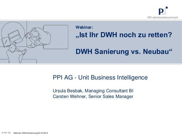 PPI AG - Unit Business Intelligence Ursula Besbak, Managing Consultant BI Carsten Wehner, Senior Sales Manager  Webinar DW...
