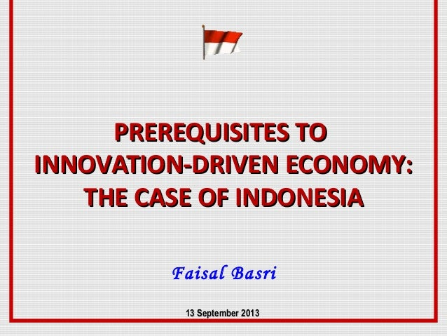 PREREQUISITES TOPREREQUISITES TO INNOVATION-DRIVEN ECONOMY:INNOVATION-DRIVEN ECONOMY: THE CASE OF INDONESIATHE CASE OF IND...