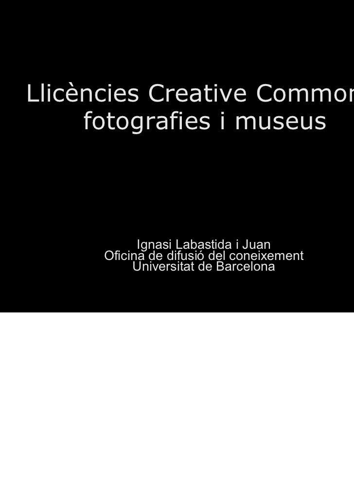 Llicències Creative Commons,     fotografies i museus            Ignasi Labastida i Juan      Oficina de difusió del conei...
