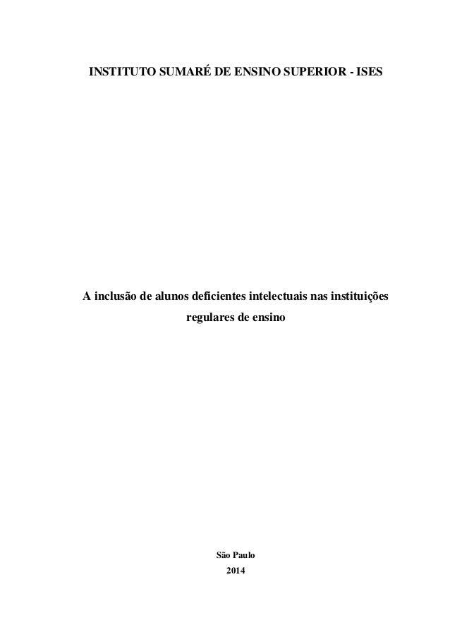 INSTITUTO SUMARÉ DE ENSINO SUPERIOR - ISES  A inclusão de alunos deficientes intelectuais nas instituições regulares de en...