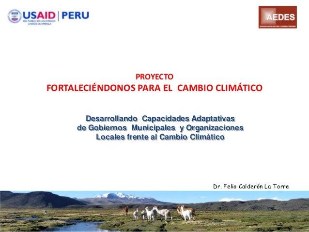 PROYECTOFORTALECIÉNDONOS PARA EL CAMBIO CLIMÁTICO       Desarrollando Capacidades Adaptativas     de Gobiernos Municipales...