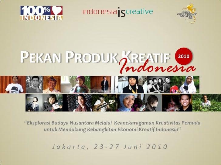 """PEKAN PRODUK KREATIF                                         2010                                      Indonesia  """"Eksplor..."""