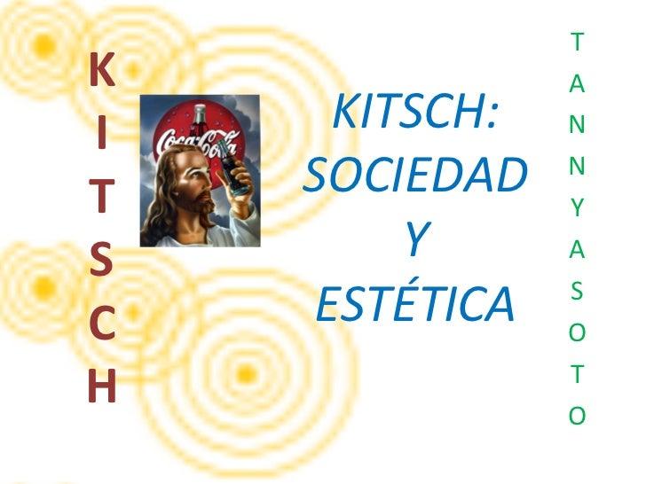K I T S C H T A N N Y A S O T O KITSCH: SOCIEDAD Y ESTÉTICA