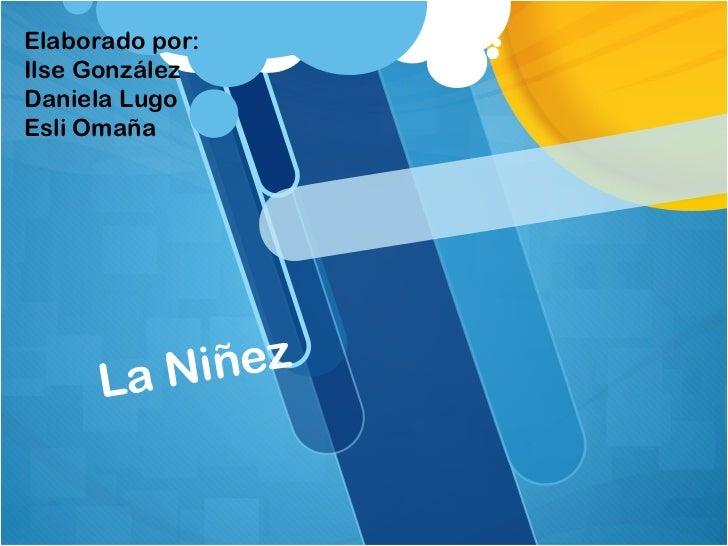 Elaborado por:Ilse GonzálezDaniela LugoEsli Omaña      La Niñez