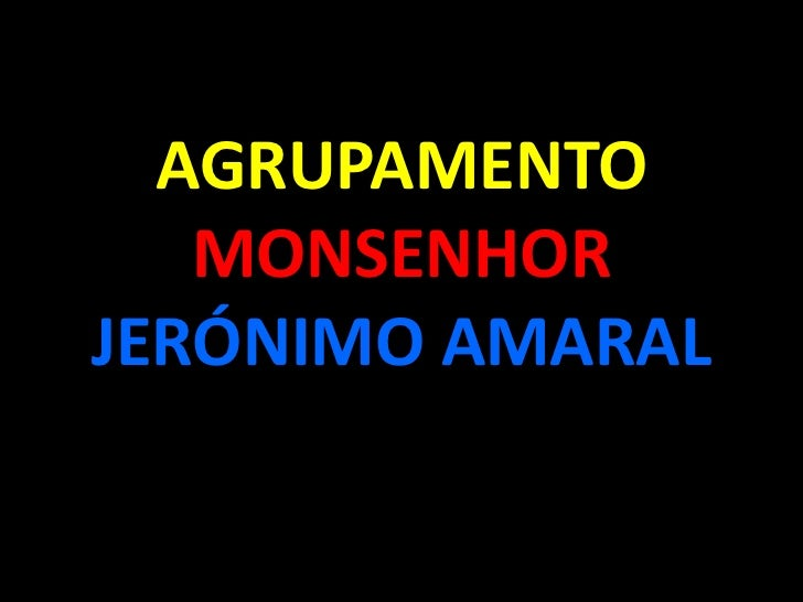 AGRUPAMENTO   MONSENHORJERÓNIMO AMARAL