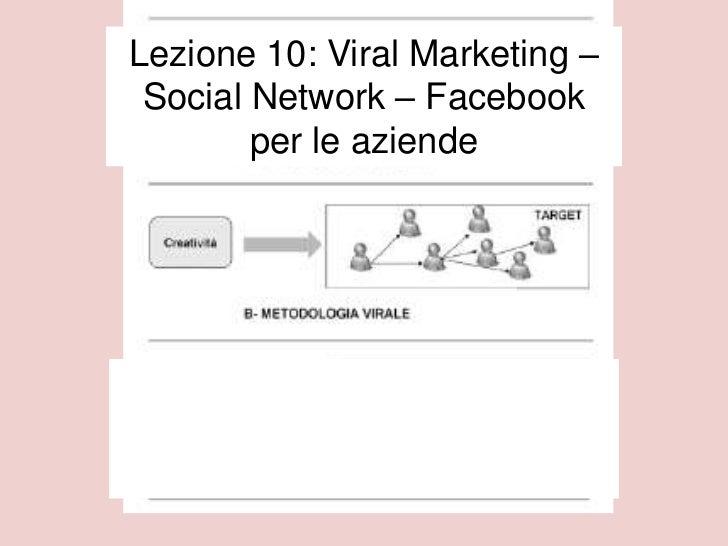 Lezione 10: Viral Marketing – Social Network – Facebook        per le aziende