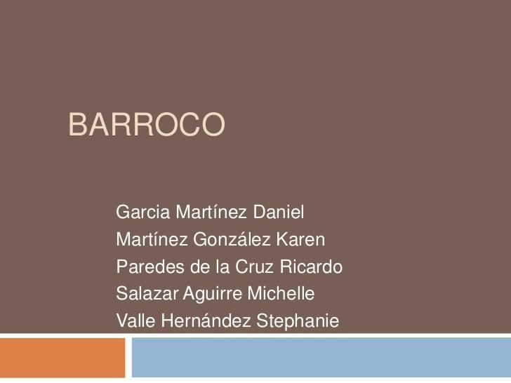 BARROCO<br />Garcia Martínez Daniel<br />Martínez González Karen<br />Paredes de la Cruz Ricardo<br />Salazar Aguirre Mich...