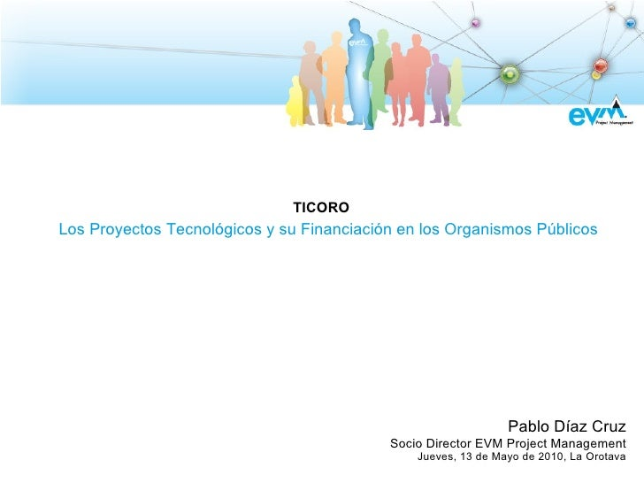 TICORO Los Proyectos Tecnológicos y su Financiación en los Organismos Públicos                                            ...