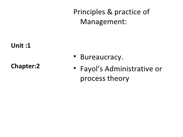<ul><li>Principles & practice of Management: </li></ul><ul><li>Bureaucracy. </li></ul><ul><li>Fayol's Administrative or pr...