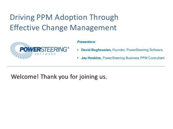 Driving PPM Adoption ThroughEffective Change Management                       Presenters:                        David Bo...