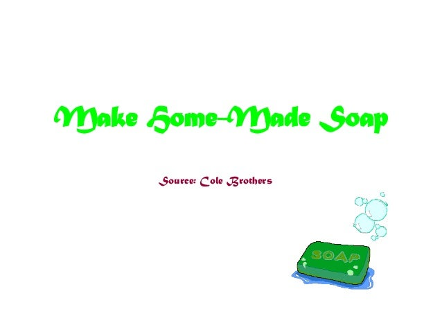 Make Home-Made Soap Source: Cole Brothers