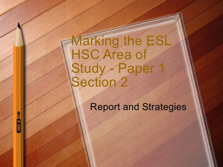 Marking the ESL HSC Area of Study - Paper 1 Section 2  Report and Strategies