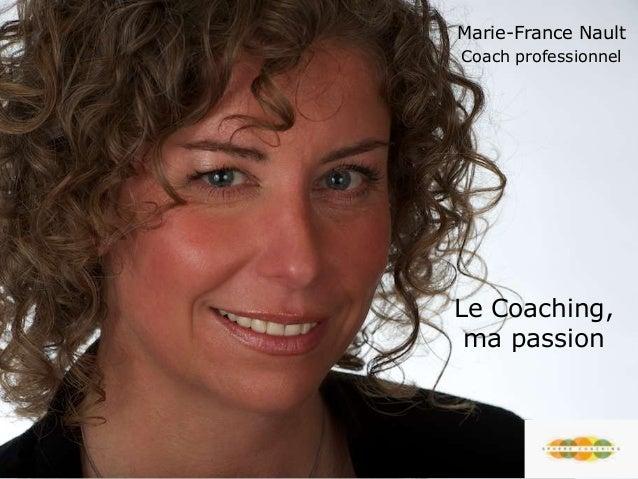 Le Coaching, ma passion Marie-France Nault Coach professionnel