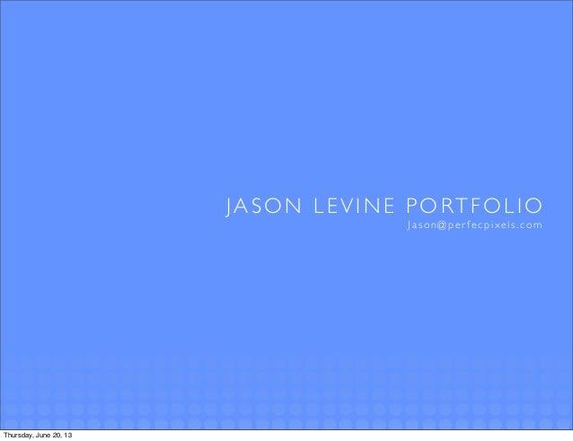 JASON LEVINE PORTFOLIOJason@perfecpixels.comThursday, June 20, 13