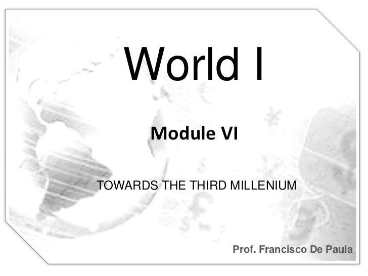 World I       Module VITOWARDS THE THIRD MILLENIUM                  Prof. Francisco De Paula