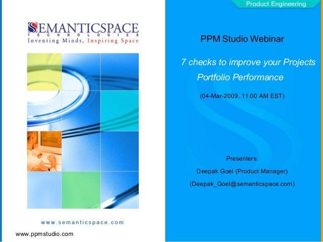 www.ppmstudio.com PPM Studio Webinar 7 checks to improve your Projects Portfolio Performance (04-Mar-2009, 11.00 AM EST) P...
