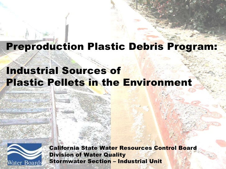 Preproduction Plastic Debris Program:  Industrial Sources of Plastic Pellets in the Environment            California Stat...