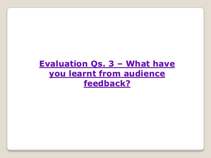 Evaluation Qs. 3 – What have  you learnt from audience         feedback?