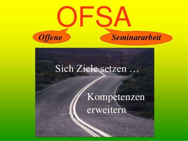OFSA Kompetenzen erweitern Sich Ziele setzen … Offene Seminararbeit