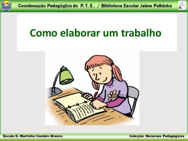 Como elaborar um trabalhoEscola D. Martinho Castelo Branco   Coleção: Recursos Pedagógicos
