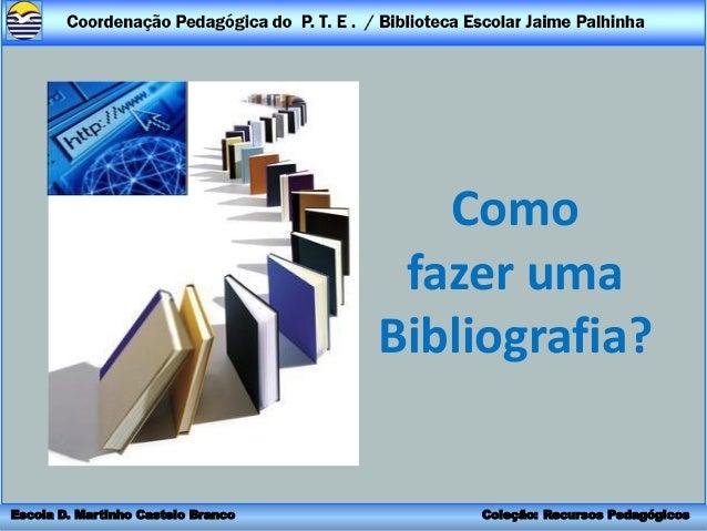 Como                                     fazer uma                                    Bibliografia?Escola D. Martinho Cast...