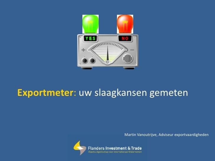 Exportmeter: uw slaagkansen gemeten                        Martin Vanoutrijve, Adviseur exportvaardigheden