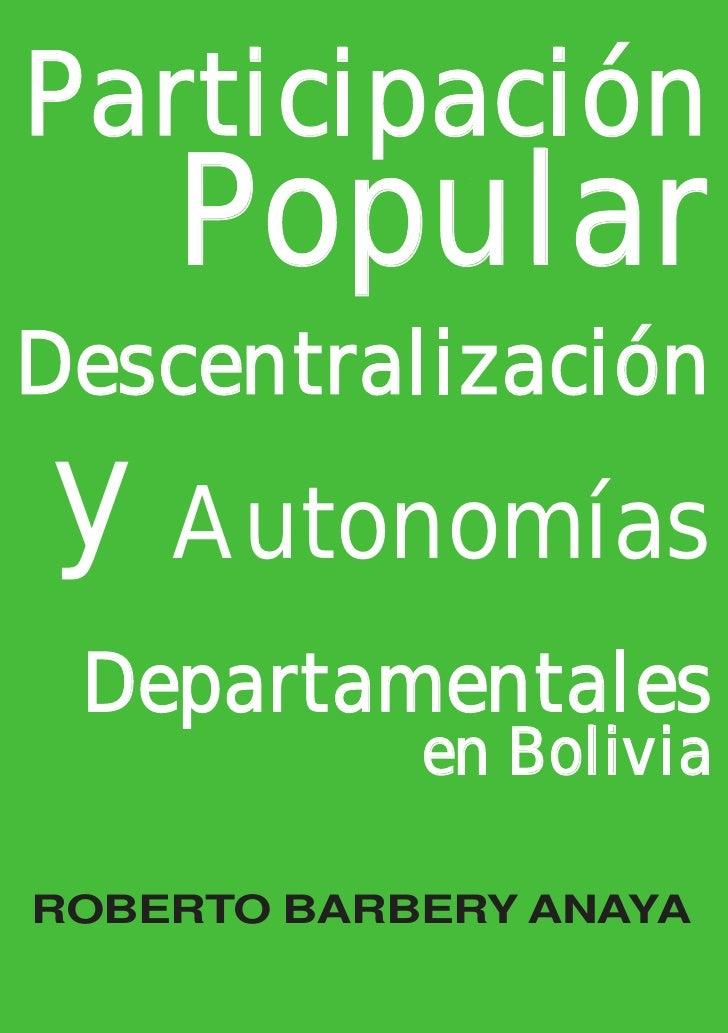 Participación    PopularDescentralizacióny Autonomías Departamentales            en BoliviaROBERTO BARBERY ANAYA