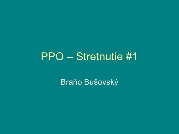 PPO – Stretnutie #1 Bra ňo Bušovský