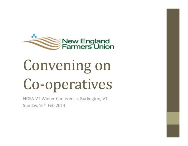 Convening  on   Co-‐operatives   NOFA-‐VT  Winter  Conference,  Burlington,  VT   Sunday,  16th  Feb...