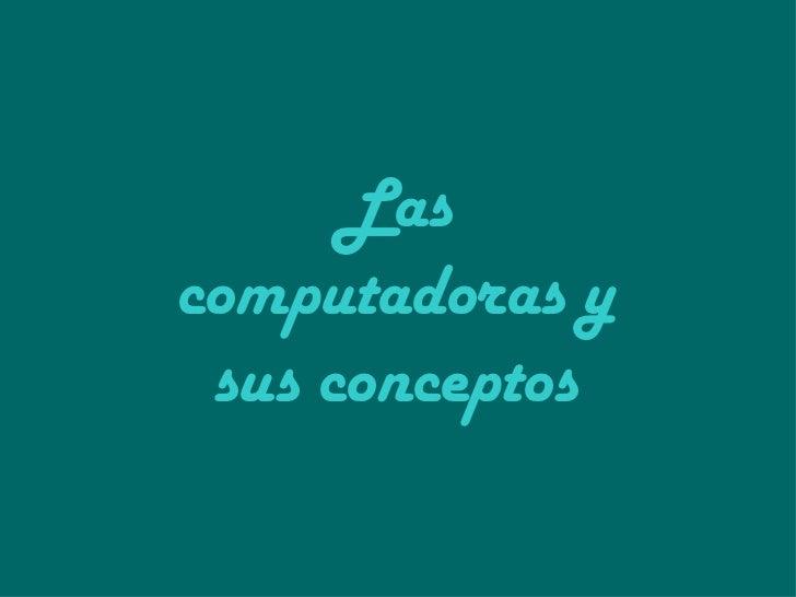 Las   computadoras y sus conceptos