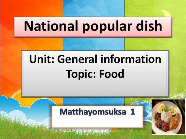 National popular dish Unit: General information Topic: Food