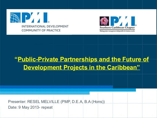 """1 """"Public-Private Partnerships and the Future of Development Projects in the Caribbean"""" Presenter: RESEL MELVILLE (PMP, D...."""