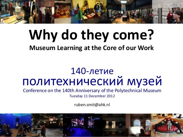 Why do they come? Museum Learning at the Core of our Work 140-летие политехнический музей Conference on the 140th Annivers...