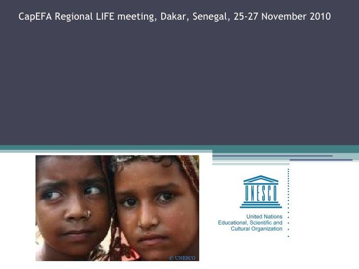 Capacity development for Education for All –  The CapEFA Programme © UNESCO CapEFA Regional LIFE meeting, Dakar, Senegal, ...