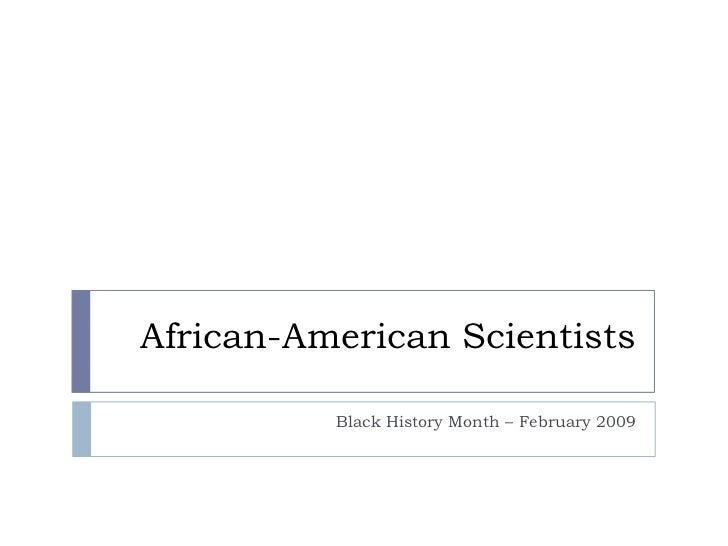 African-American Scientists<br />Black History Month – February 2009<br />